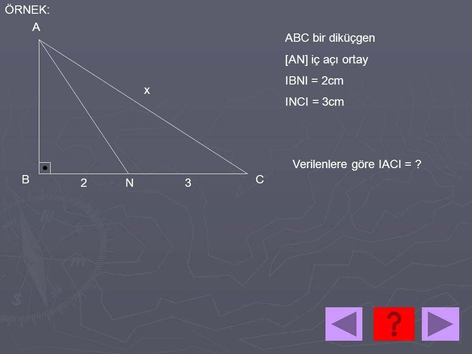 ÖRNEK: A. ABC bir diküçgen. [AN] iç açı ortay. IBNI = 2cm. INCI = 3cm. x. Verilenlere göre IACI =